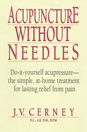 Acupuncture without Needles by J. V. Cerney