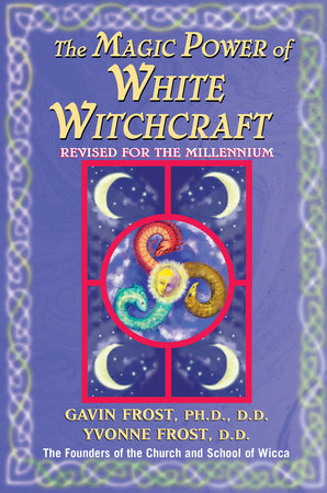 Magic Power of White Witchcraft by Gavin Frost and Yvonne Frost
