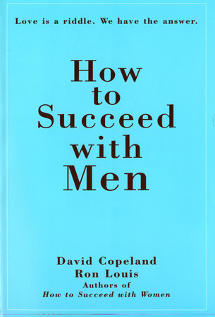 How to Succeed with Men by Ron Louis and David Copeland