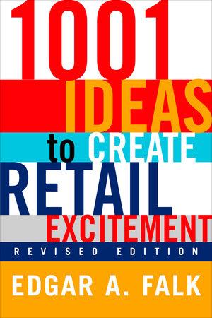 1001 Ideas to Create Retail Excitement by Edgar A. Falk