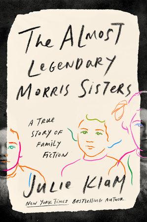The Almost Legendary Morris Sisters by Julie Klam