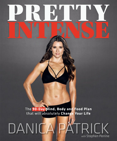 Pretty Intense by Danica Patrick and Stephen Perrine