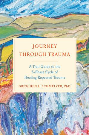 Journey Through Trauma by Gretchen L. Schmelzer, PhD