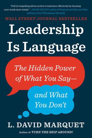 Leadership Is Language By L David Marquet 9780735217539 Penguinrandomhouse Com Books