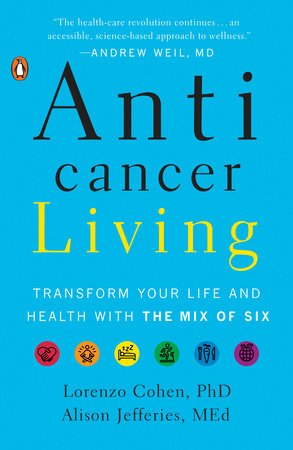 Anticancer Living by Lorenzo Cohen PhD and Alison Jefferies, MEd