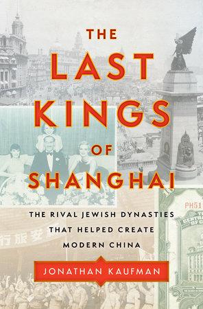 The Last Kings of Shanghai by Jonathan Kaufman