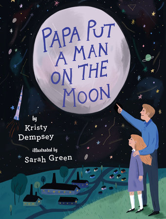 Papa Put a Man on the Moon by Kristy Dempsey