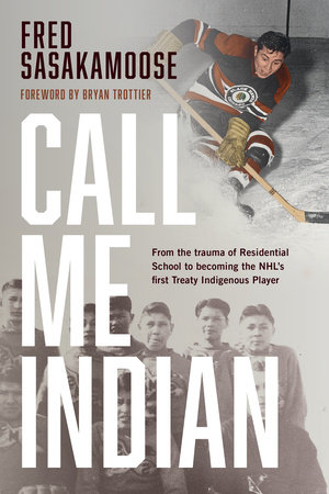 Call Me Indian by Fred Sasakamoose