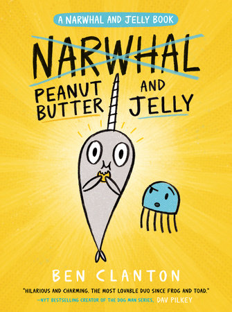 Peanut Butter and Jelly (A Narwhal and Jelly Book #3) by Ben Clanton