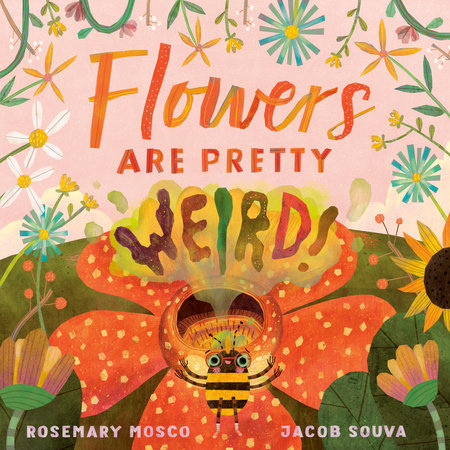 Flowers Are Pretty ... Weird! by Rosemary Mosco