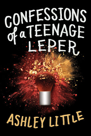 Confessions of a Teenage Leper by Ashley Little