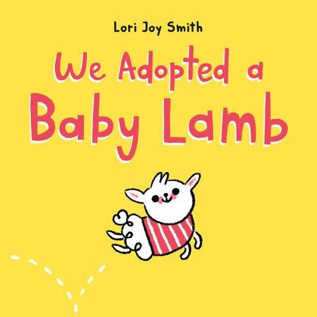 We Adopted a Baby Lamb by Lori Joy Smith