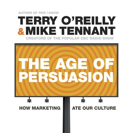 The Age of Persuasion by Terry O'Reilly and Mike Tennant
