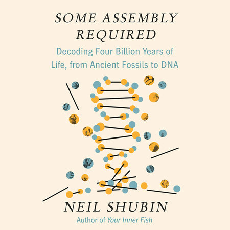 Some Assembly Required by Neil Shubin
