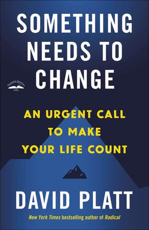 Something Needs to Change by David Platt