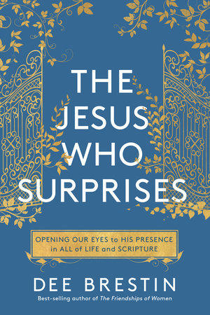 The Jesus Who Surprises by Dee Brestin
