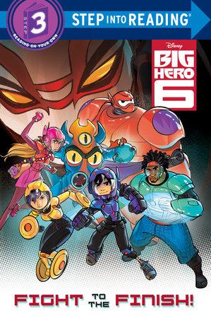 Fight to the Finish! (Disney Big Hero 6) by Bill Scollon