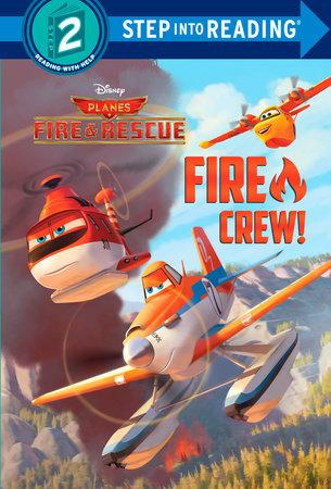 Fire Crew! (Disney Planes: Fire & Rescue) by Frank Berrios