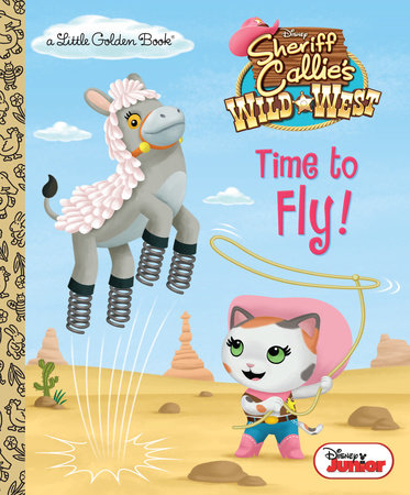 Time to Fly! (Disney Junior: Sheriff Callie's Wild West) by Andrea Posner-Sanchez