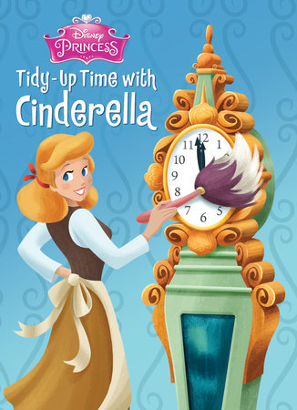 Tidy-Up Time with Cinderella (Disney Princess) by Andrea Posner-Sanchez; illustrated by Sue DiCicco