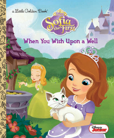 When You Wish Upon a Well (Disney Junior: Sofia the First) by Lauren Forte
