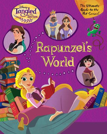 Rapunzel's World (Disney Tangled the Series) by RH Disney