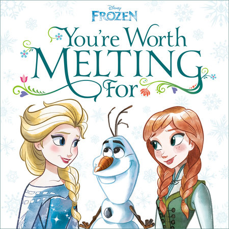 You're Worth Melting For (Disney Frozen) by Megan Roth