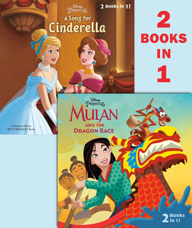 Mulan and the Dragon Race/A Song for Cinderella (Disney Princess) by Random House