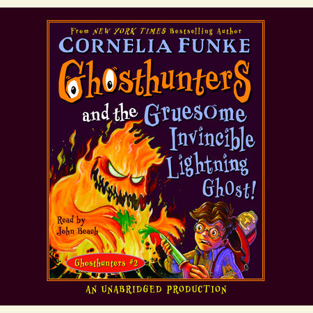 Ghosthunters and the Gruesome Invincible Lightning Ghost by Cornelia Funke