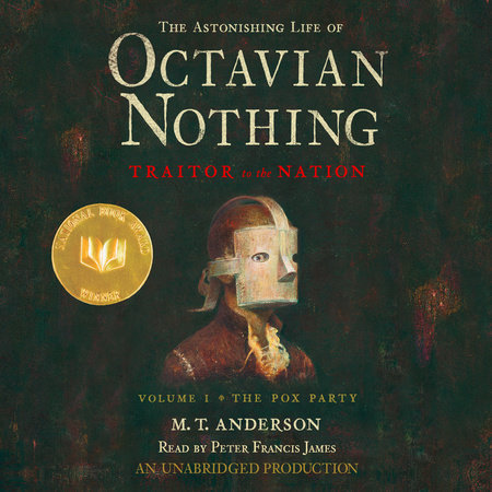 The Astonishing Life of Octavian Nothing, Traitor to the Nation, Volume 1: The Pox Party by M.T. Anderson