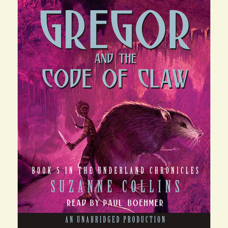 The Underland Chronicles Book Five: Gregor and the Code of Claw by Suzanne Collins