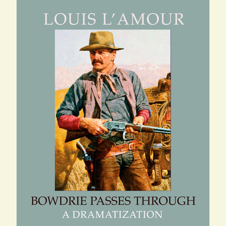 Bowdrie Passes Through by Louis L'Amour