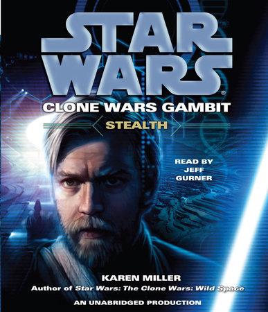 Stealth: Star Wars Legends (Clone Wars Gambit) by Karen Miller