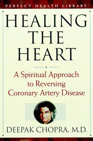 Healing the Heart by Deepak Chopra, M.D.