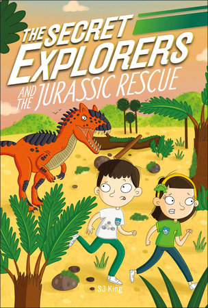 The Secret Explorers and the Jurassic Rescue by SJ King