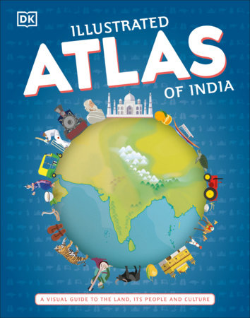 Illustrated Atlas of India by DK