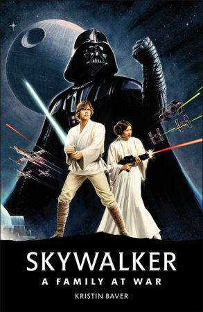 Star Wars Skywalker   A Family At War by Kristin Baver