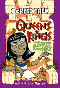 Corpse Talk: Queens and Kings and other Royal Rotters (Library Edition)