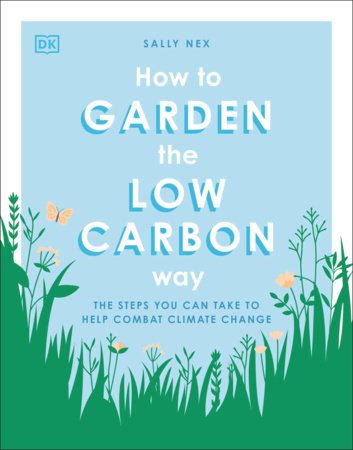 How to Garden the Low Carbon Way by Sally Nex