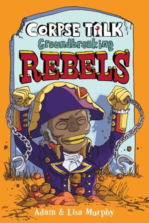 Corpse Talk: Groundbreaking Rebels by DK
