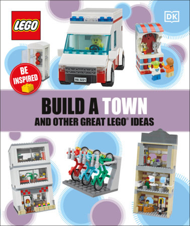Build a Town and Other Great LEGO Ideas by DK