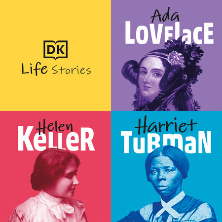 DK Life Stories: Ada Lovelace; Helen Keller; Harriet Tubman by DK