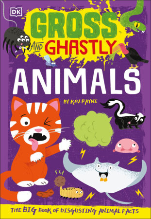 Gross and Ghastly: Animals by Kev Payne