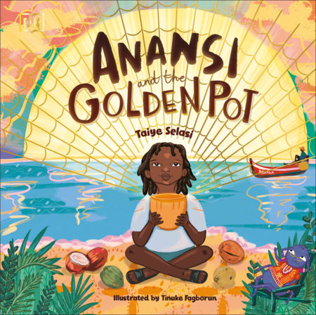 Anansi and the Golden Pot by DK and Taiye Selasi