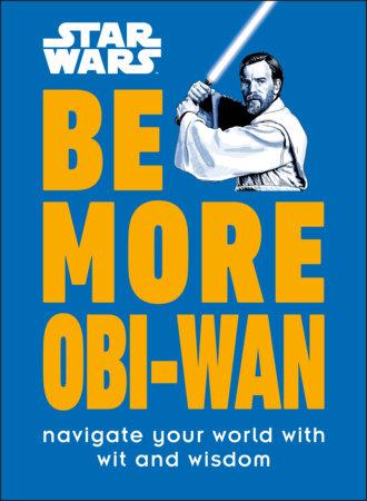 Star Wars Be More Obi-Wan by Kelly Knox