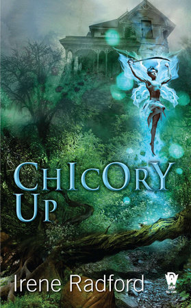 Chicory Up by Irene Radford