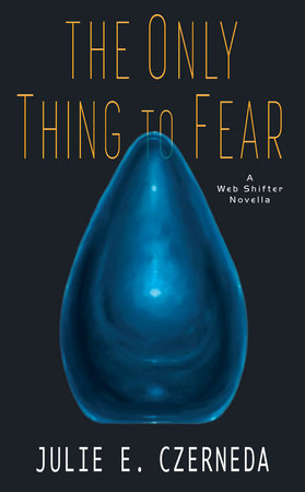 The Only Thing to Fear by Julie E. Czerneda