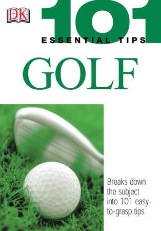 101 Essential Tips: Golf by Peter Ballingall and Marlena Spieler