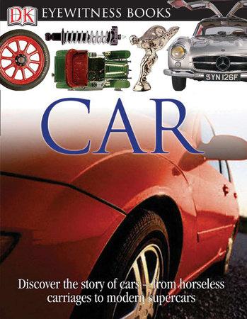 DK Eyewitness Books: Car by Richard Sutton and Elizabeth Baquedano