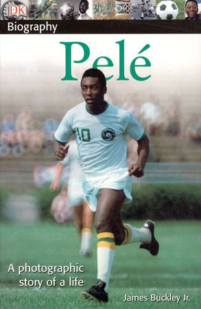 DK Biography: Pele by James Buckley, Jr.